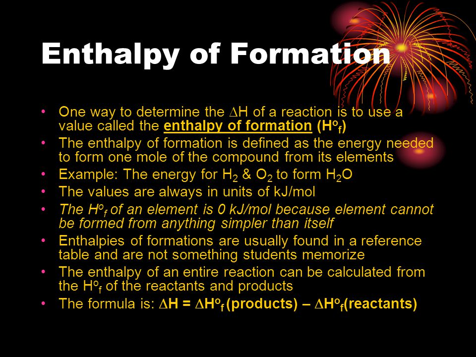 Enthalpy of Formation One way to determine the DH of a reaction is to use a value called the enthalpy of formation (Hof)