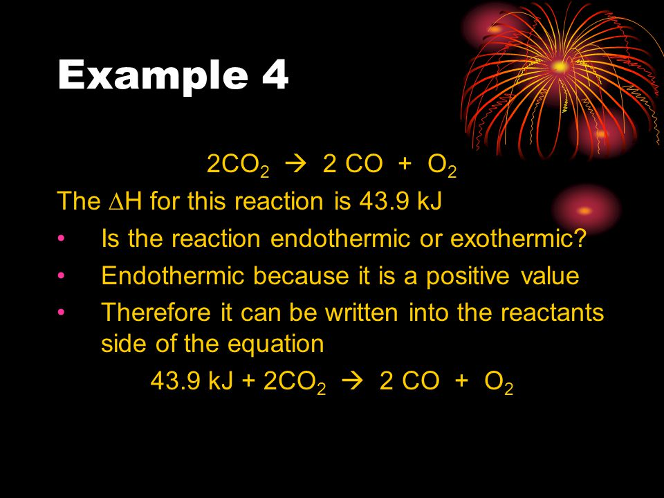 Example 4 2CO2  2 CO + O2 The DH for this reaction is 43.9 kJ