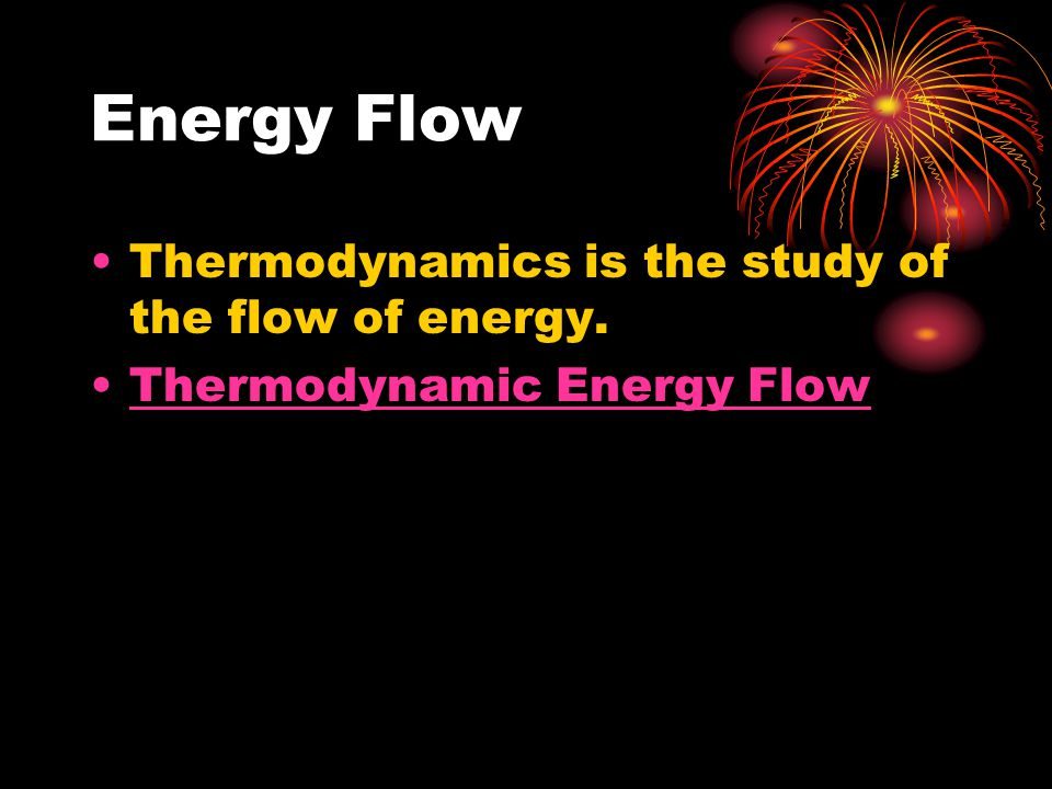 Energy Flow Thermodynamics is the study of the flow of energy.