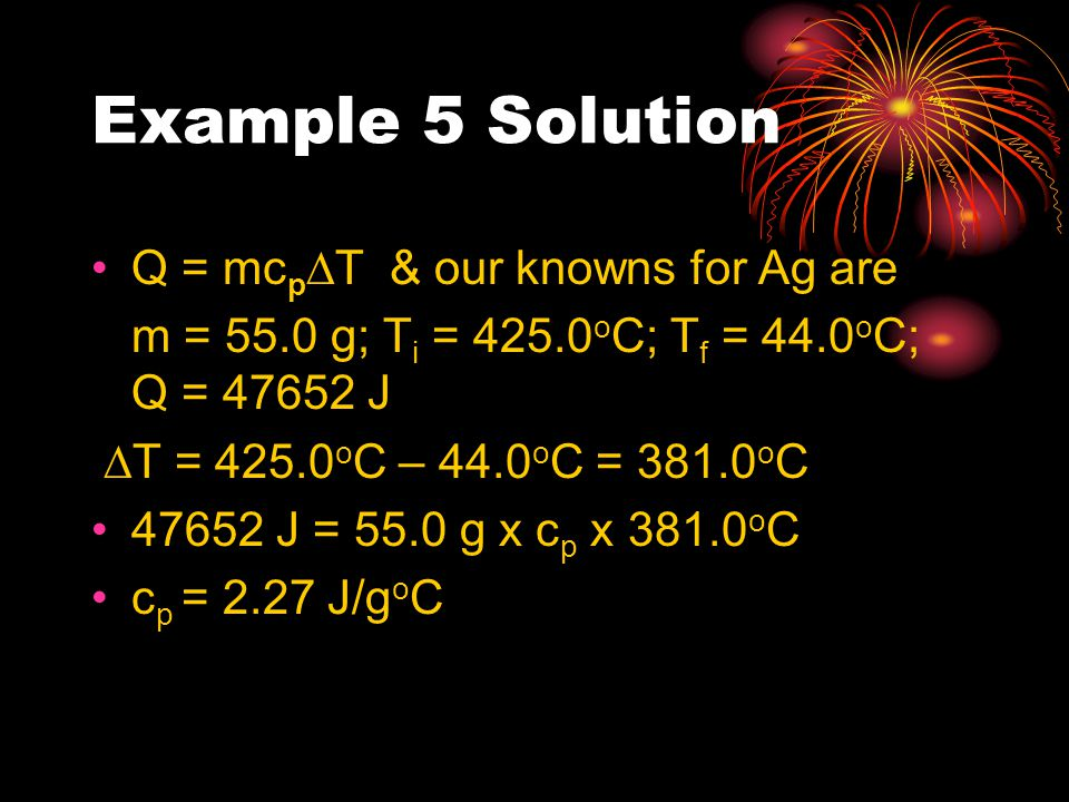 Example 5 Solution Q = mcpDT & our knowns for Ag are