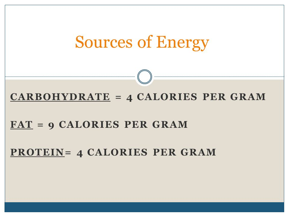 Sources of Energy CARBOHYDRATE = 4 CALORIES PER GRAM