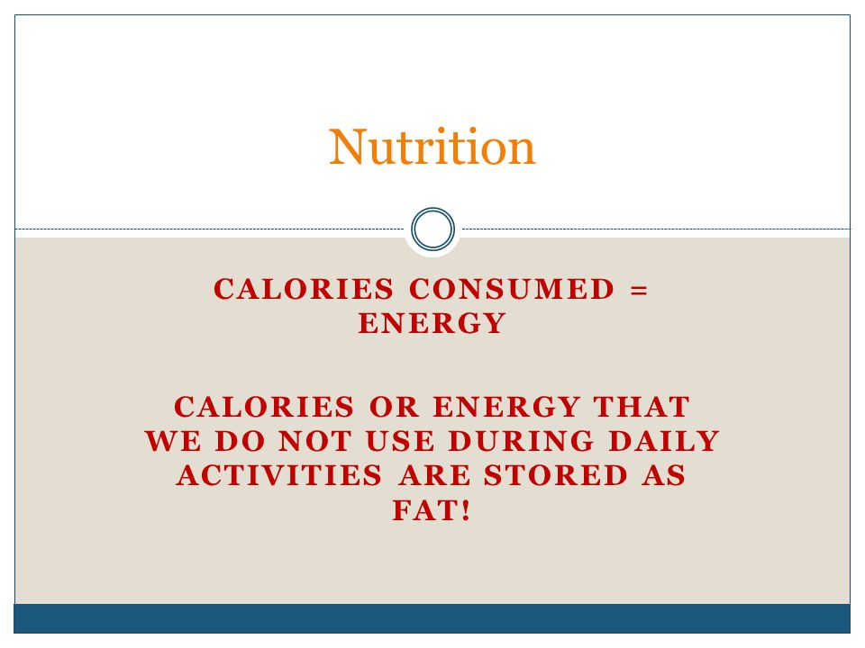 Calories consumed = Energy