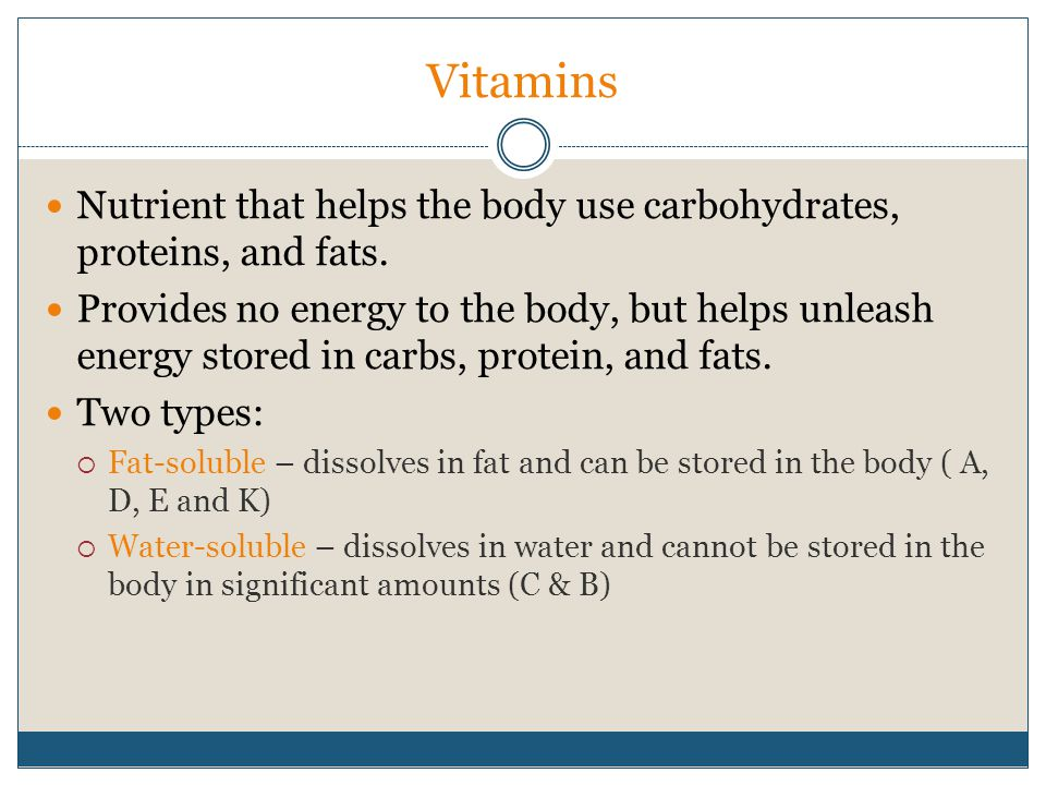 Vitamins Nutrient that helps the body use carbohydrates, proteins, and fats.