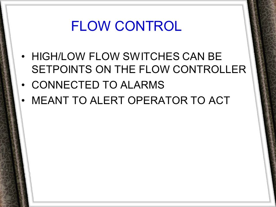 FLOW CONTROL HIGH/LOW FLOW SWITCHES CAN BE SETPOINTS ON THE FLOW CONTROLLER.