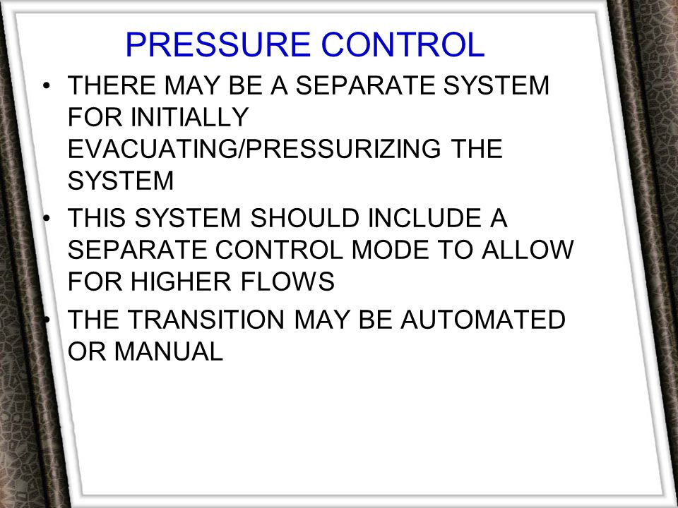 PRESSURE CONTROL THERE MAY BE A SEPARATE SYSTEM FOR INITIALLY EVACUATING/PRESSURIZING THE SYSTEM.