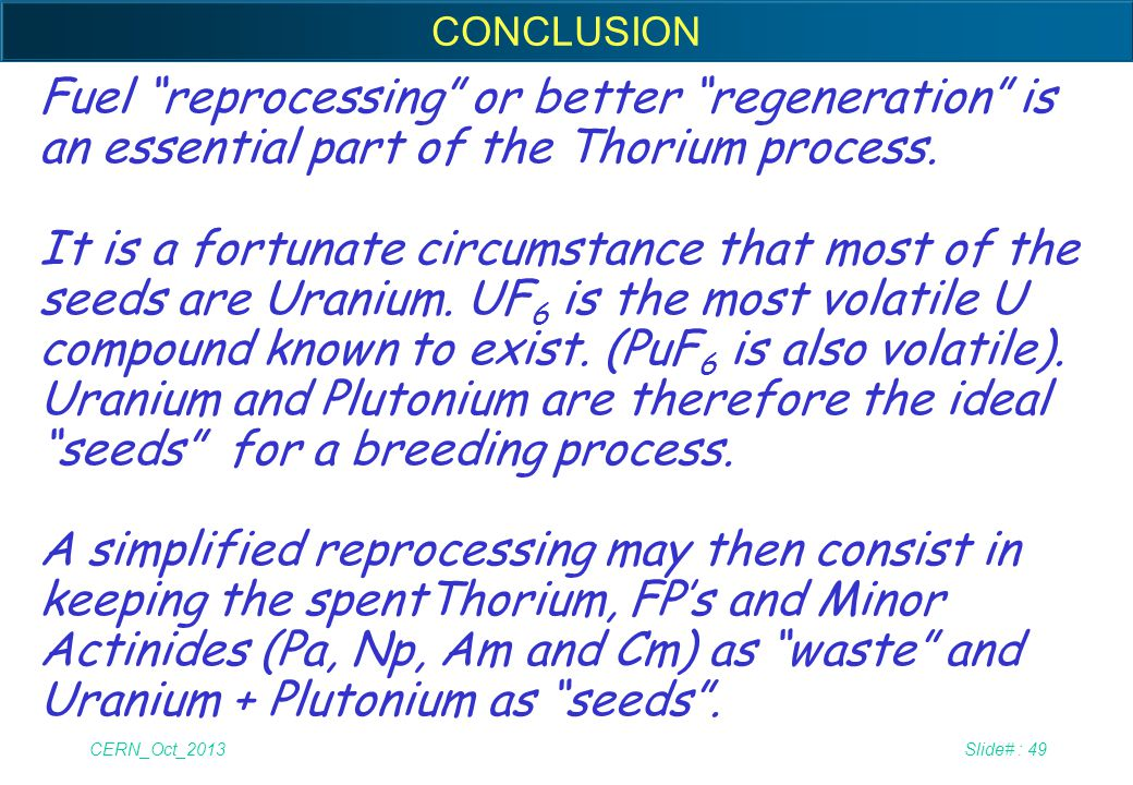 CONCLUSION Fuel reprocessing or better regeneration is an essential part of the Thorium process.