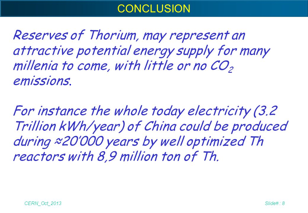 CONCLUSION Reserves of Thorium, may represent an attractive potential energy supply for many millenia to come, with little or no CO2 emissions.