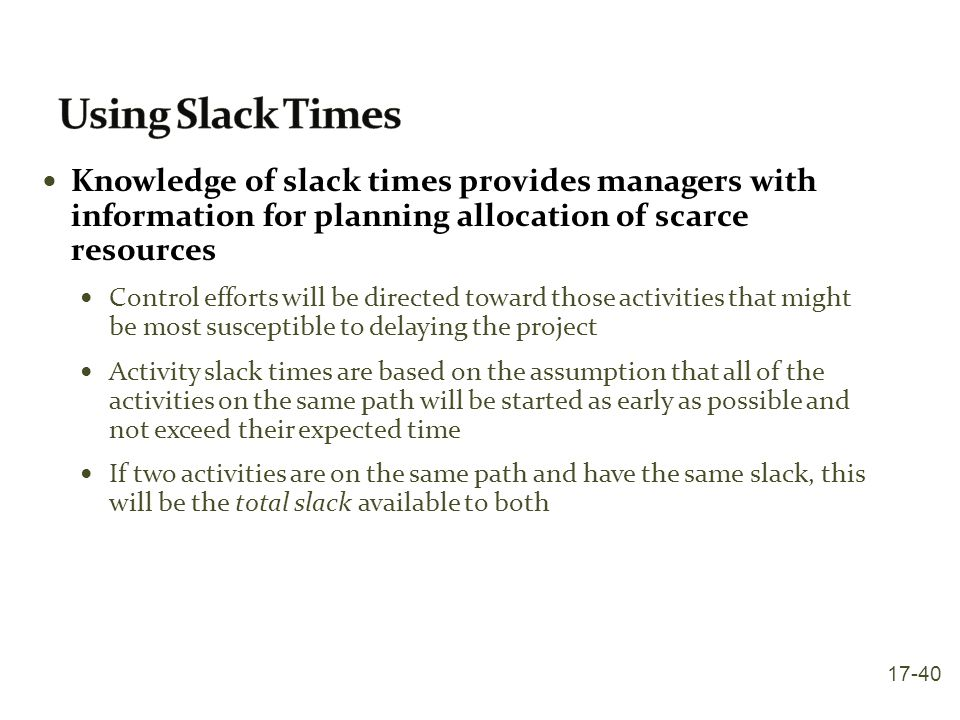Using Slack Times Knowledge of slack times provides managers with information for planning allocation of scarce resources.