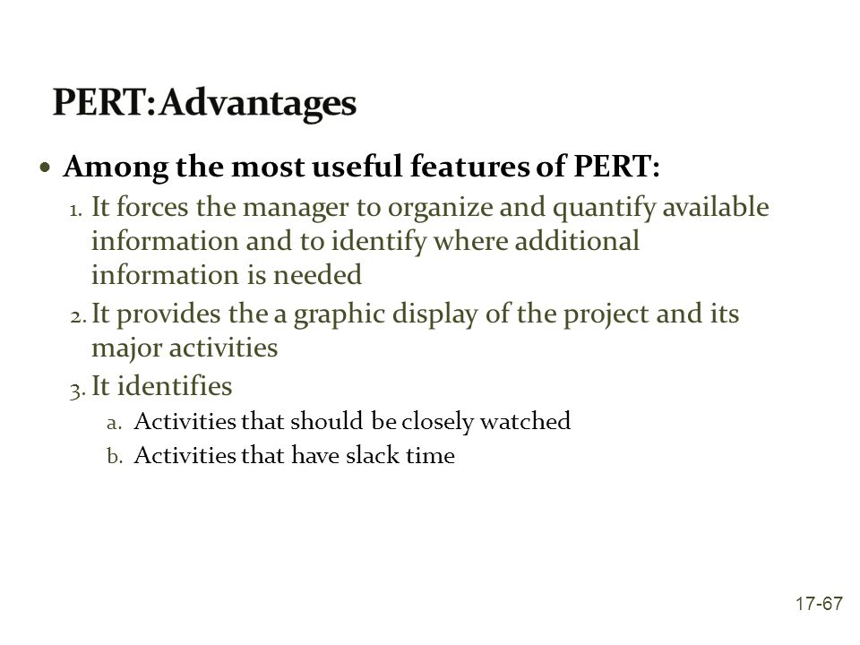PERT: Advantages Among the most useful features of PERT:
