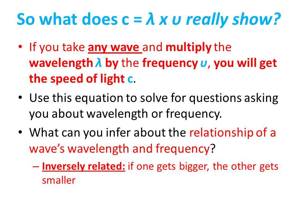 So what does c = λ x υ really show
