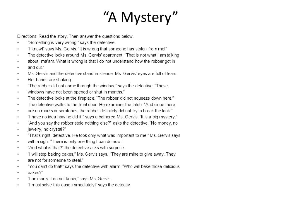 A Mystery Directions: Read the story. Then answer the questions below. Something is very wrong, says the detective.