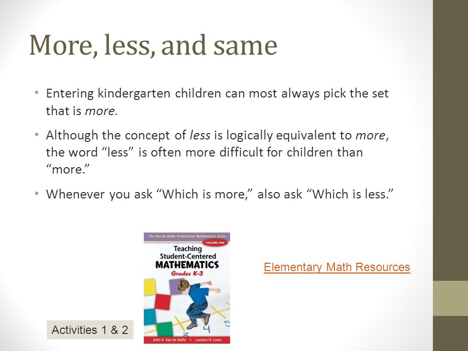 More, less, and same Entering kindergarten children can most always pick the set that is more.