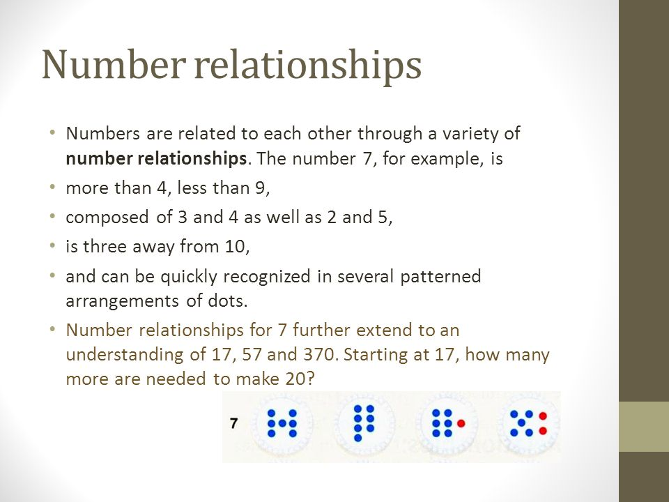 Number relationships Numbers are related to each other through a variety of number relationships. The number 7, for example, is.