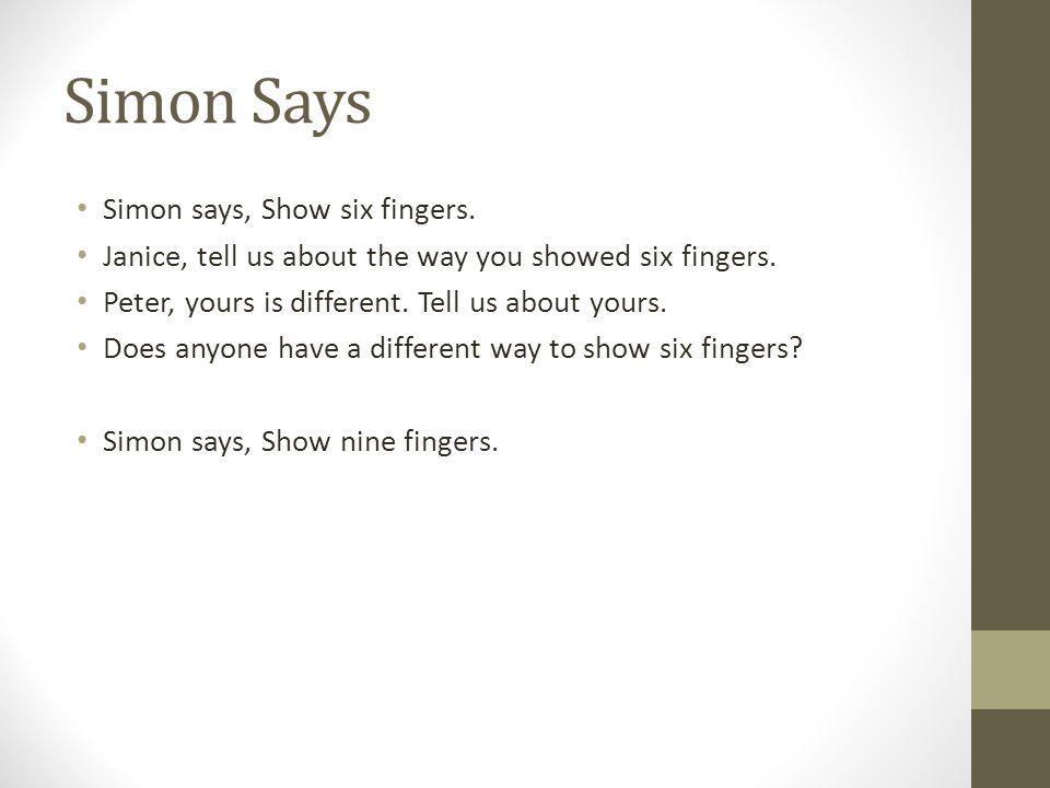 Simon Says Simon says, Show six fingers.