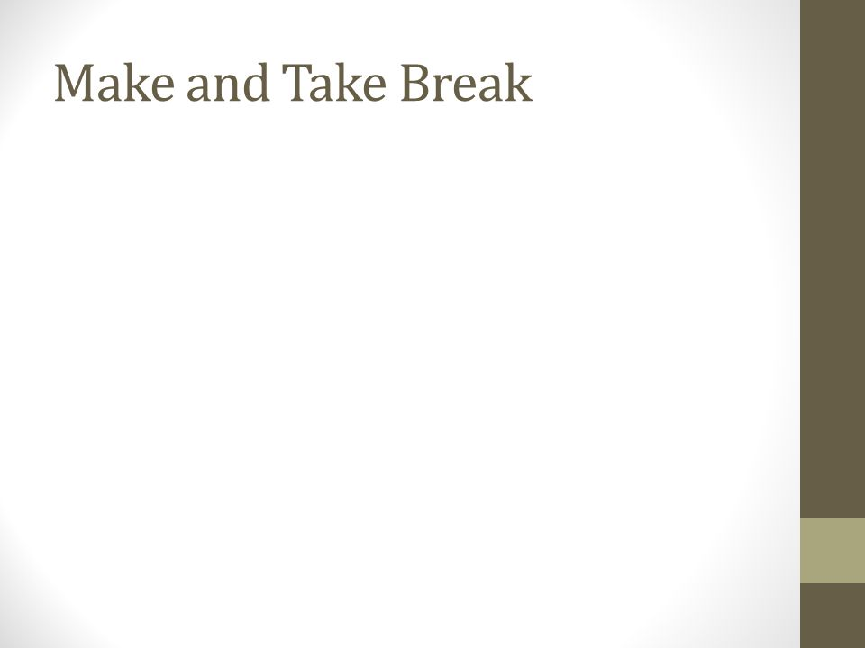 Make and Take Break