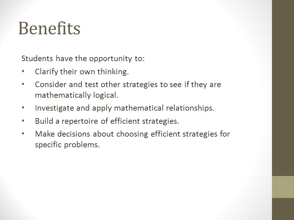 Benefits Students have the opportunity to: Clarify their own thinking.