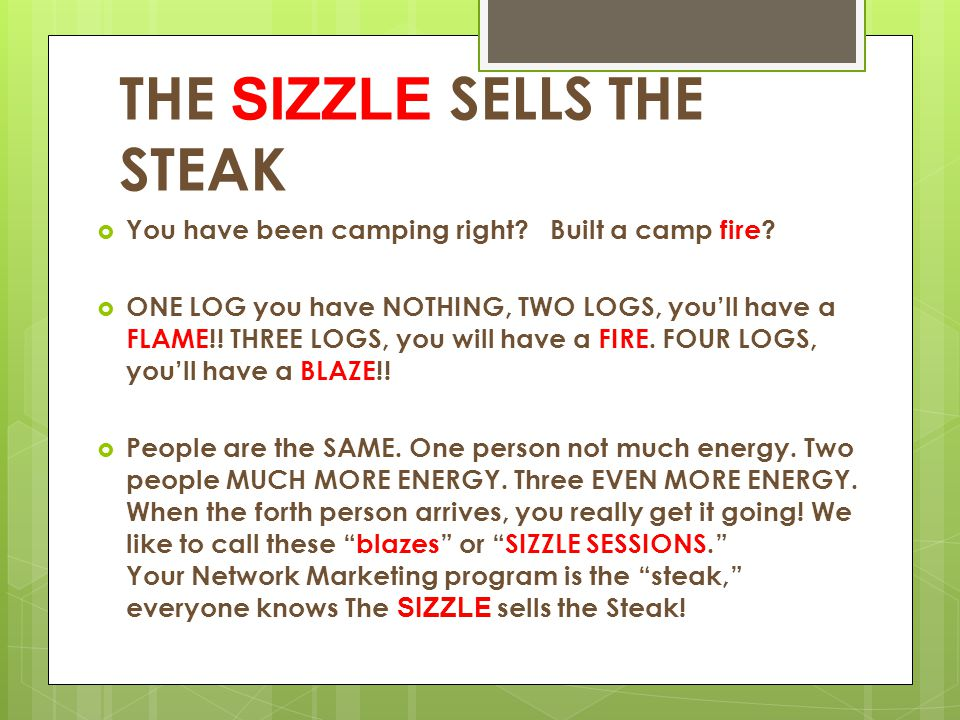 THE SIZZLE SELLS THE STEAK