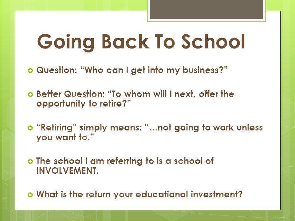 Going Back To School Question: Who can I get into my business