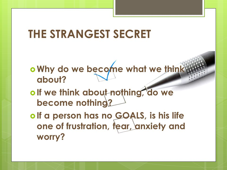 THE STRANGEST SECRET Why do we become what we think about