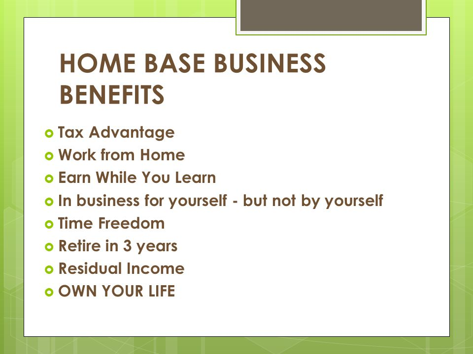 HOME BASE BUSINESS BENEFITS