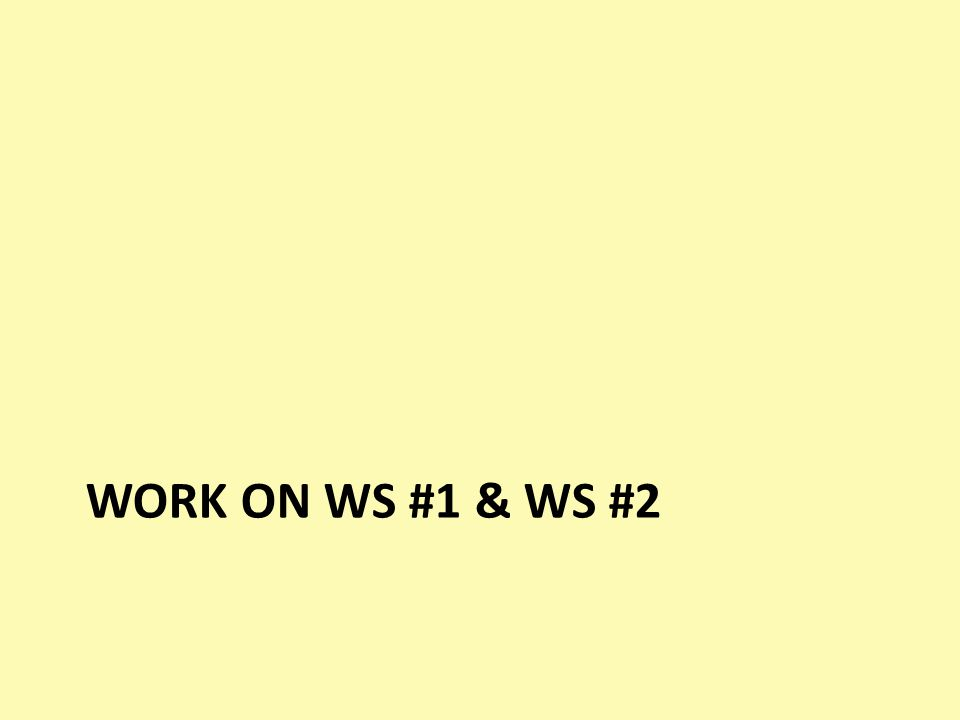 Work on WS #1 & WS #2