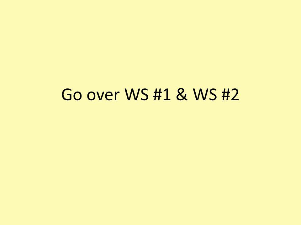 Go over WS #1 & WS #2