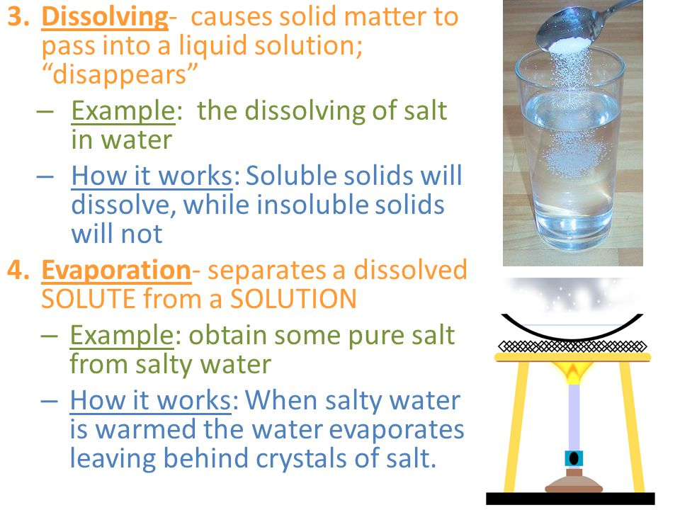 Dissolving- causes solid matter to pass into a liquid solution; disappears