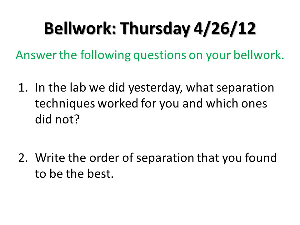 Answer the following questions on your bellwork.