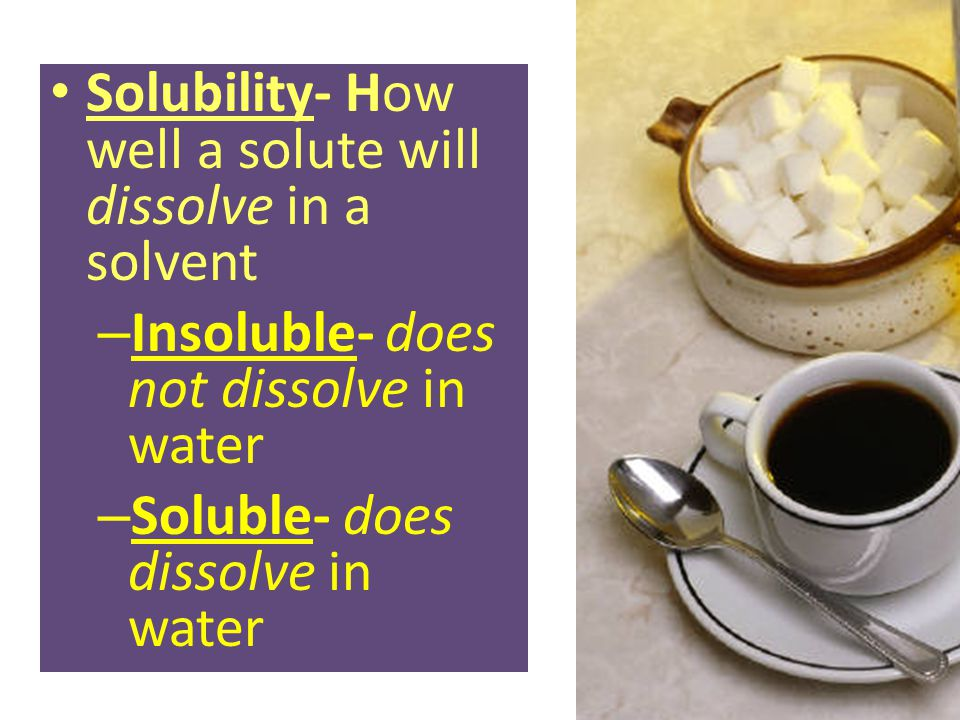 Solubility- How well a solute will dissolve in a solvent