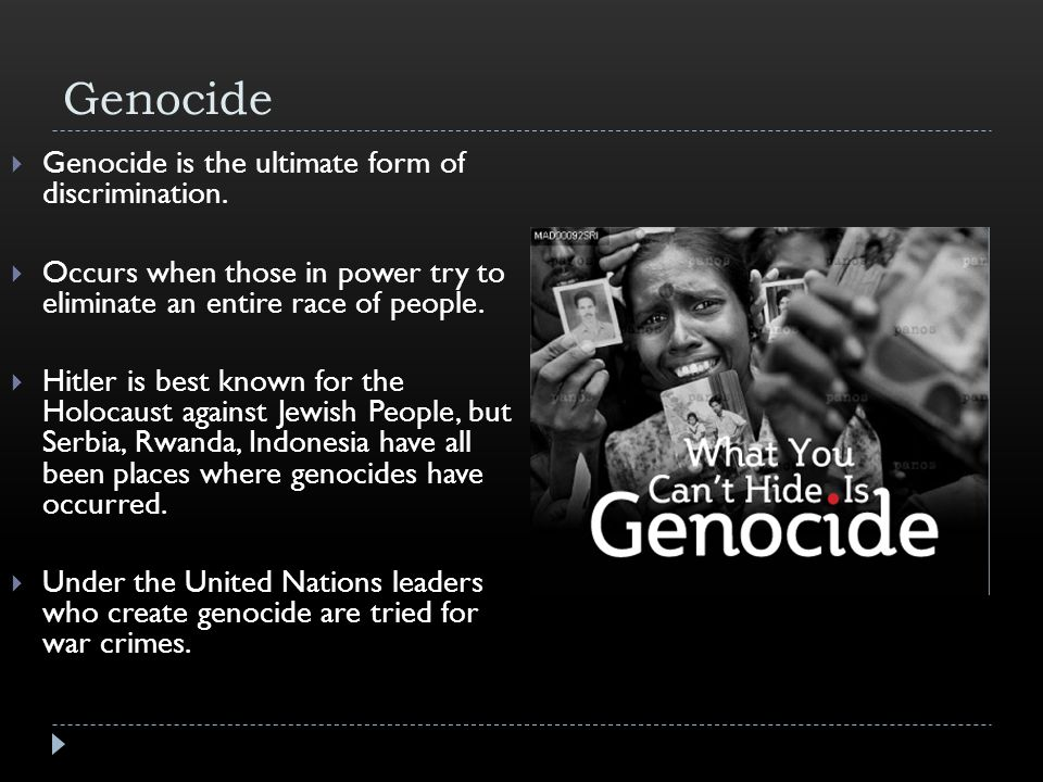 Genocide Genocide is the ultimate form of discrimination.
