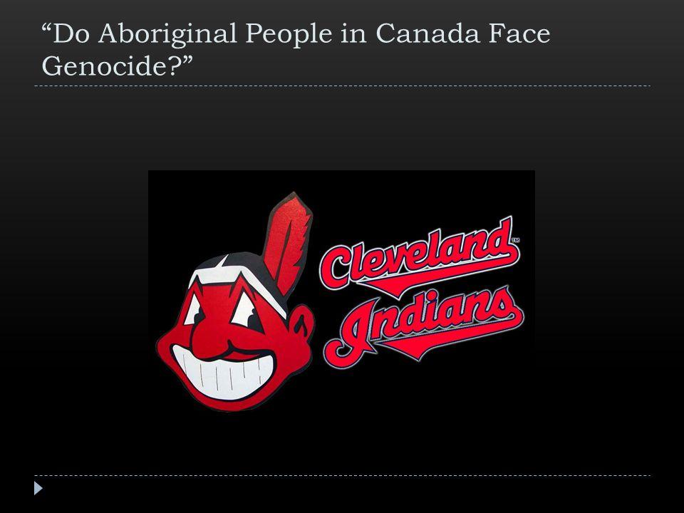 Do Aboriginal People in Canada Face Genocide