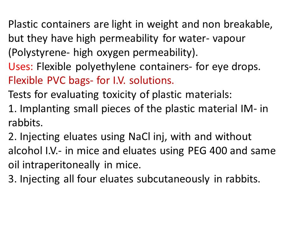 Plastic containers are light in weight and non breakable, but they have high permeability for water- vapour (Polystyrene- high oxygen permeability).