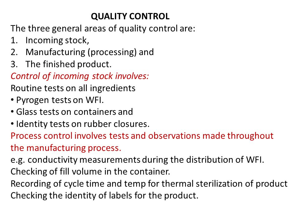QUALITY CONTROL The three general areas of quality control are: Incoming stock, Manufacturing (processing) and.