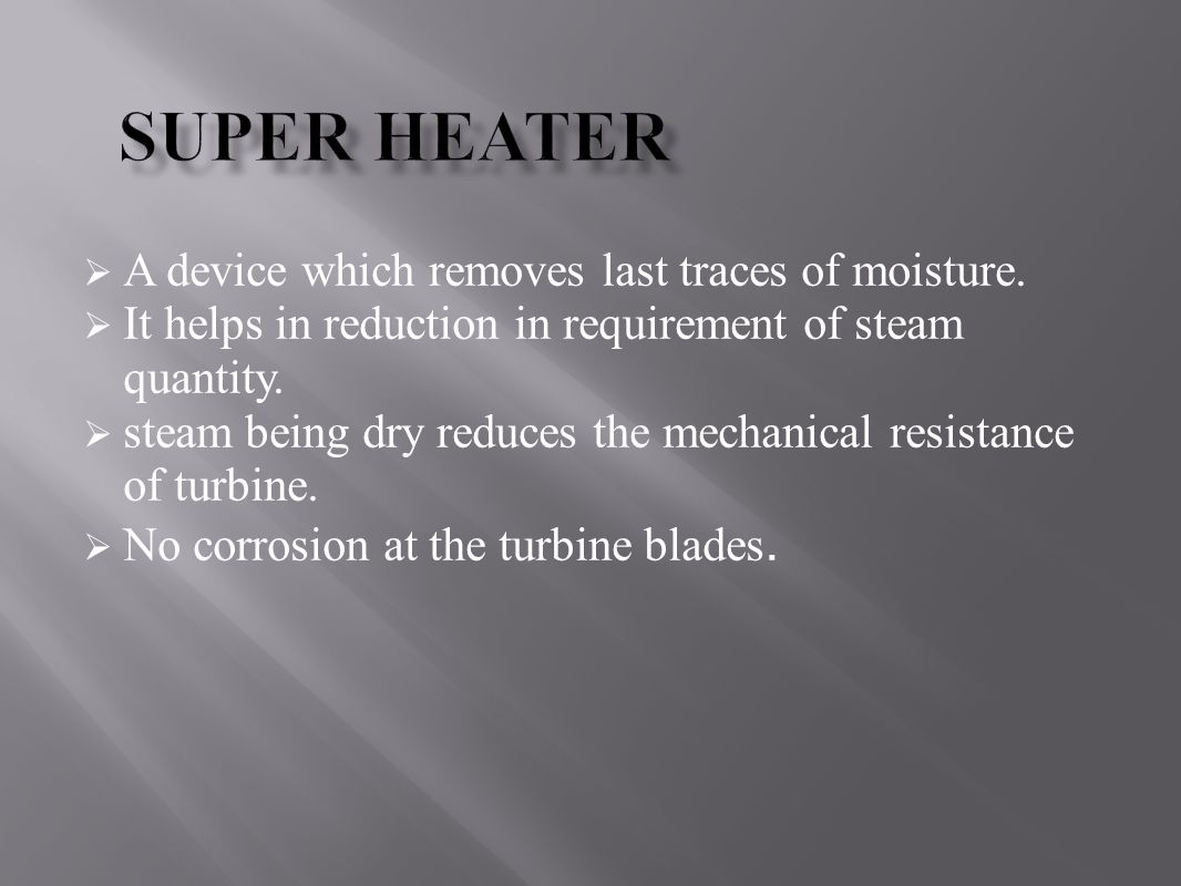 Super heater A device which removes last traces of moisture.