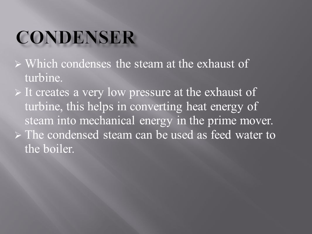 Condenser Which condenses the steam at the exhaust of turbine.