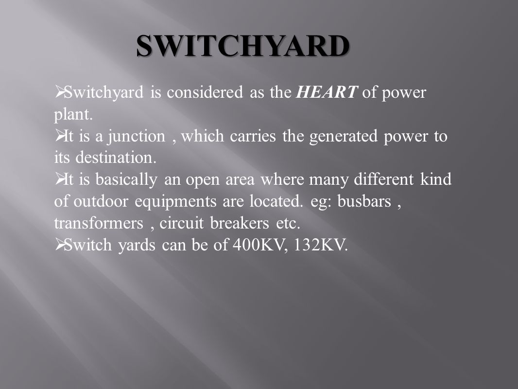 SWITCHYARD Switchyard is considered as the HEART of power plant.