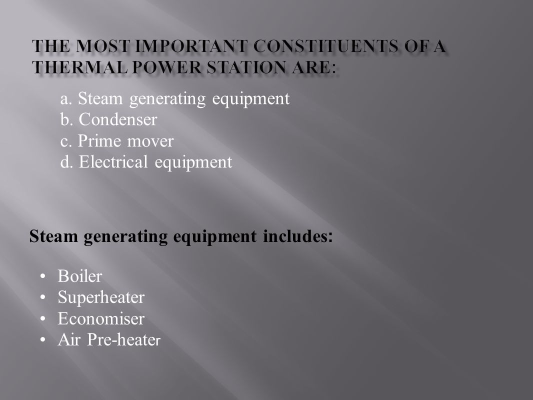 The most important constituents of a thermal power station are: