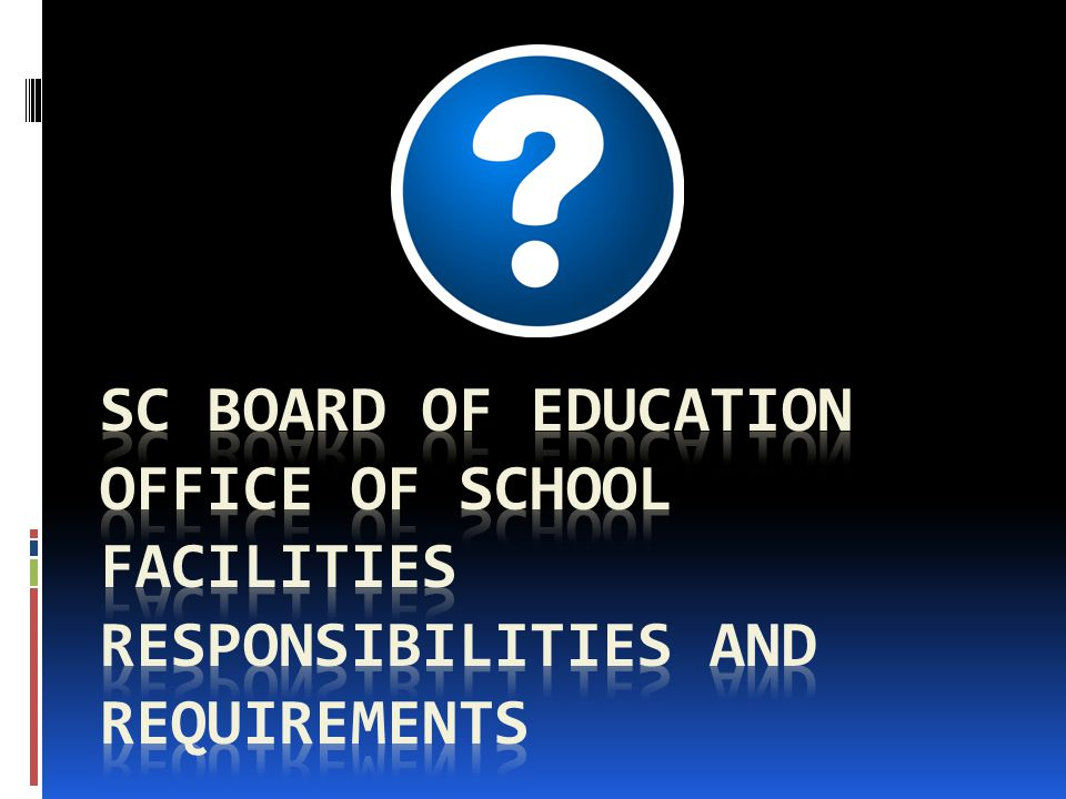 SC Board of Education Office of school facilities Responsibilities and Requirements