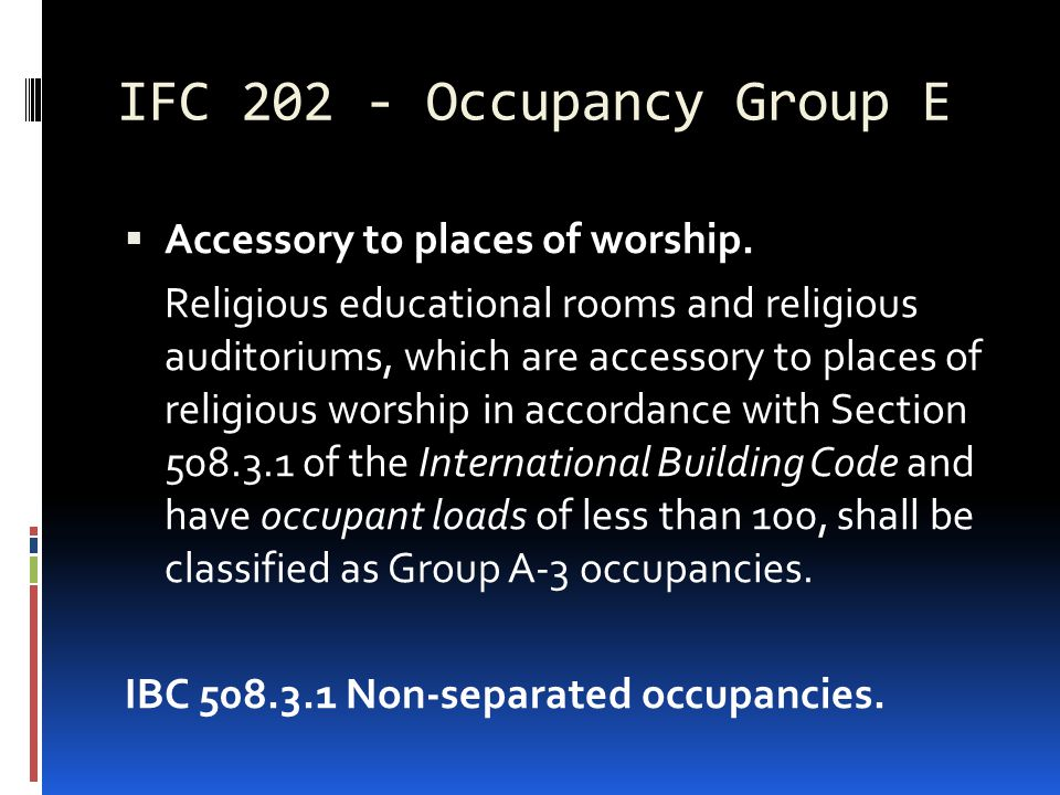 IFC 202 - Occupancy Group E Accessory to places of worship.