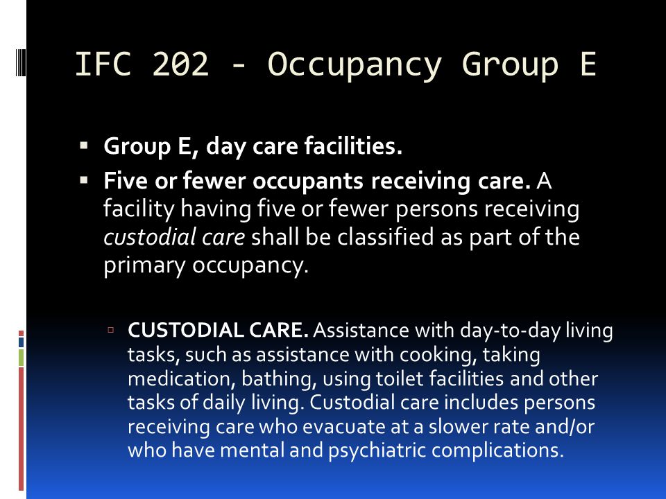 IFC 202 - Occupancy Group E Group E, day care facilities.