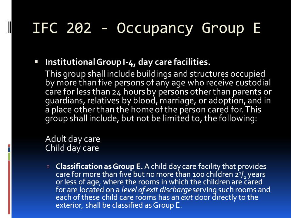 IFC 202 - Occupancy Group E Institutional Group I-4, day care facilities.