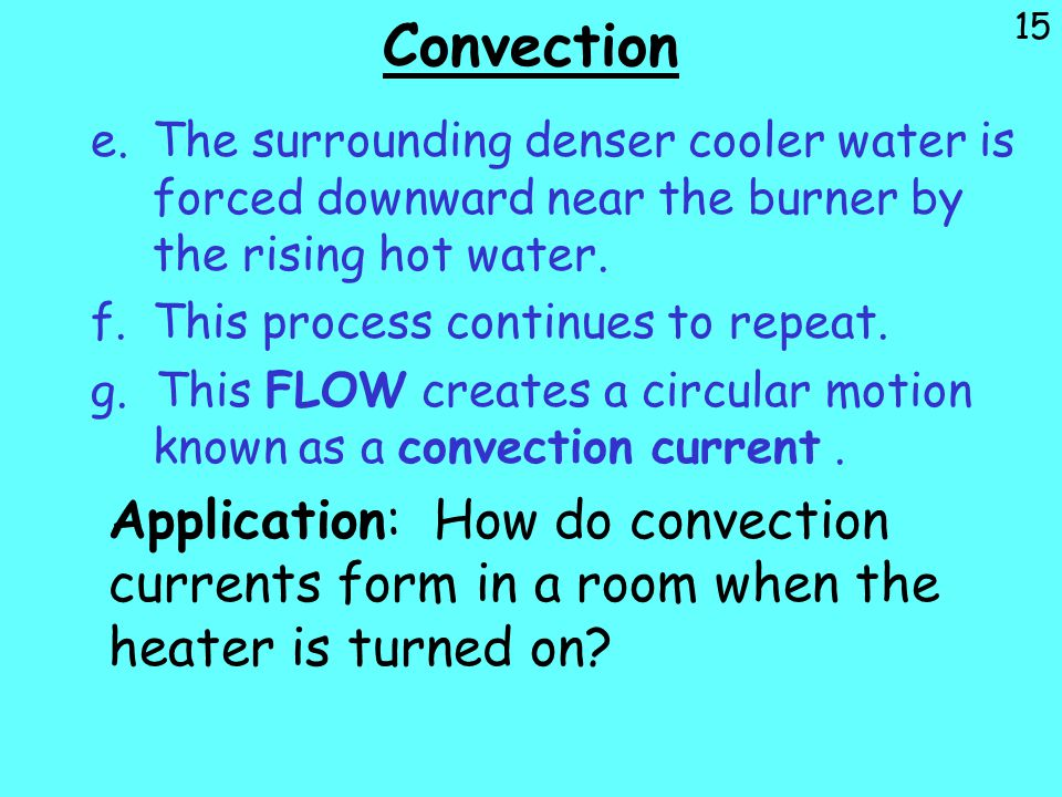 Convection The surrounding denser cooler water is forced downward near the burner by the rising hot water.