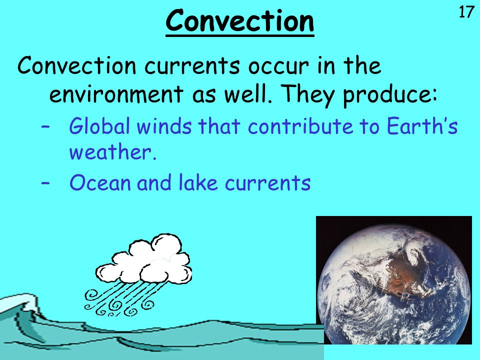 Convection Convection currents occur in the environment as well. They produce: Global winds that contribute to Earth's weather.