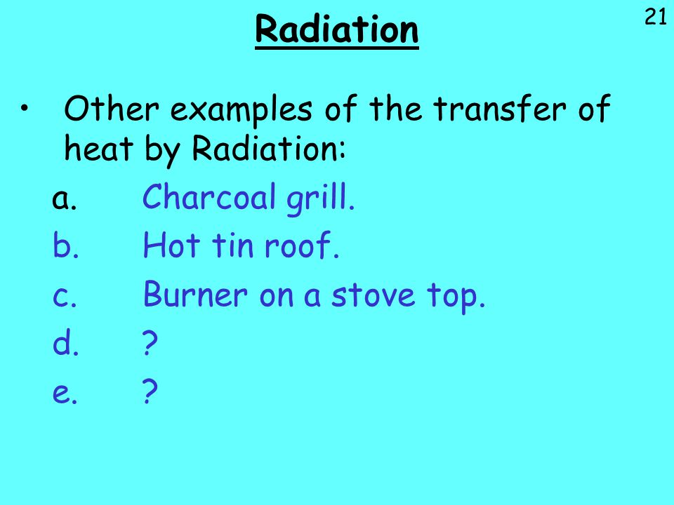 Radiation Other examples of the transfer of heat by Radiation: