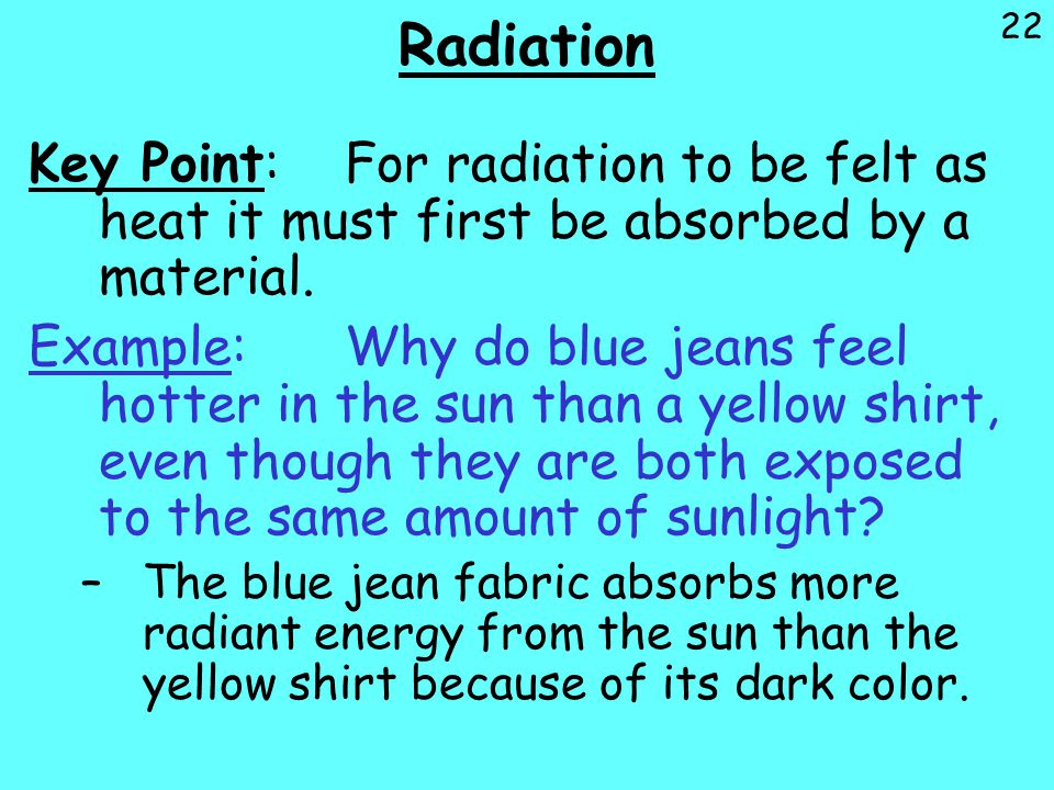 Radiation Key Point: For radiation to be felt as heat it must first be absorbed by a material.