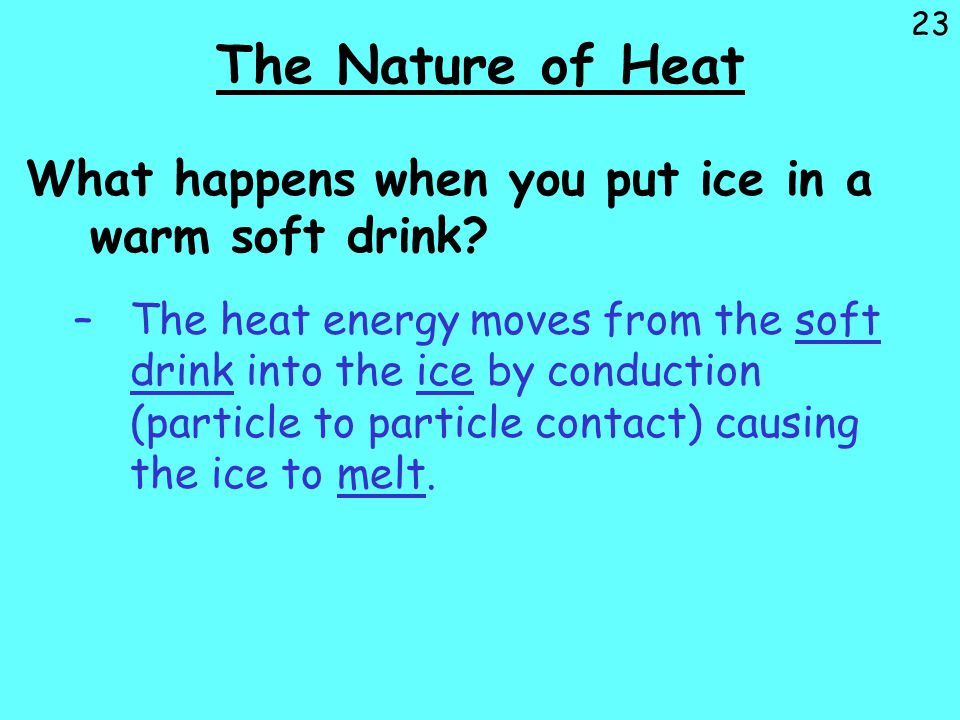The Nature of Heat What happens when you put ice in a warm soft drink
