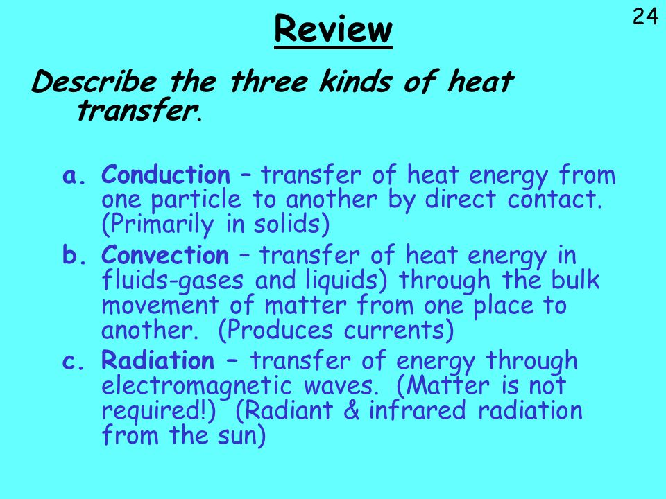 Review Describe the three kinds of heat transfer.