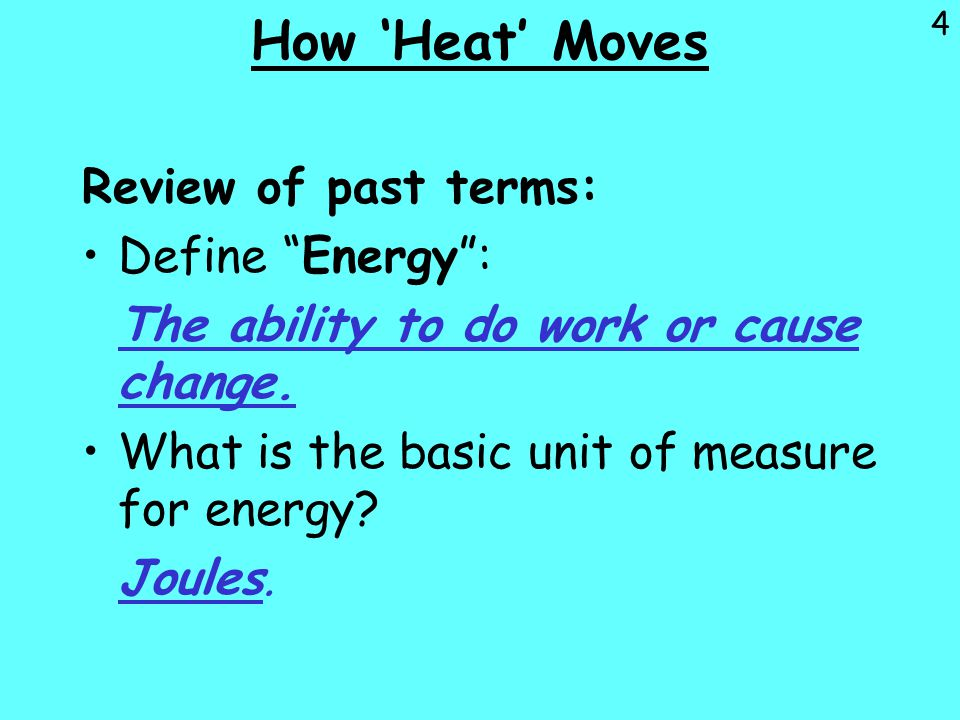 How 'Heat' Moves Review of past terms: Define Energy :