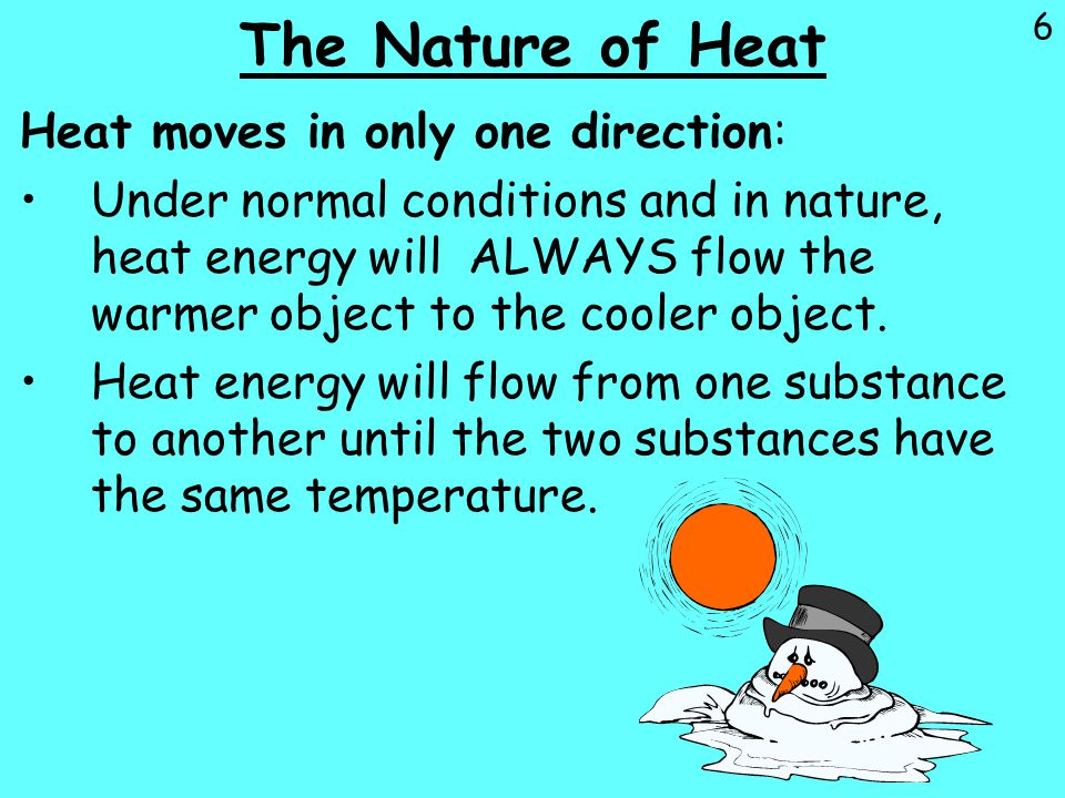 The Nature of Heat Heat moves in only one direction:
