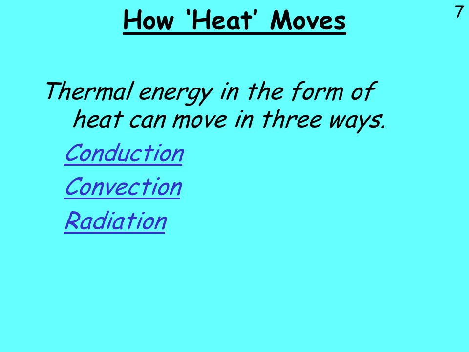 How 'Heat' Moves Thermal energy in the form of heat can move in three ways. Conduction. Convection.